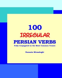 100 Irregular Persian Verbs: Fully Conjugated in the Most Common Tenses
