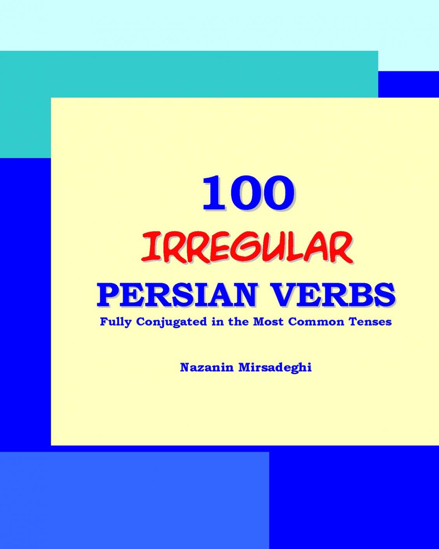 Bahar Books - 100 Irregular Persian Verbs: Fully